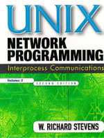 UNIX Network Programming: v. 2 : Interprocess Communications - W. Richard Stevens