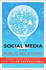 Social Media and Public Relations : Eight New Practices for the PR Professional - Deirdre Breakenridge