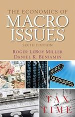 The Economics of Macro Issues - Roger LeRoy Miller