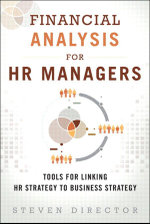 Financial Analysis for HR Managers : Tools for Linking HR Strategy to Business Strategy - Steven Director