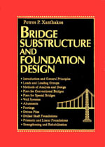 Bridge Substructure and Foundation Design : Lakshmi Mittal and the Multi-billion-dollar Battle... - Petros P. Xanthakos