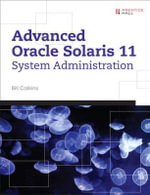 Advanced Oracle Solaris 11 System Administration - Bill Calkins