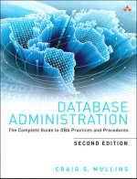 Database Administration : The Complete Guide to DBA Practices and Procedures - Craig S. Mullins