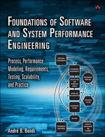 Foundations of Software and System Performance Engineering : Process, Performance Modeling, Requirements, Testing, Scalability, and Practice - André B. Bondi