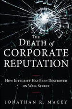 The Death of Corporate Reputation : How Integrity Has Been Destroyed on Wall Street - Jonathan R. Macey