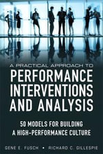 A Practical Approach to Performance Interventions and Analysis : 50 Models for Building a High-Performance Culture - Gene E. Fusch