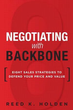 Negotiating with Backbone : Eight Sales Strategies to Defend Your Price and Value - Reed K. Holden