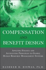 Compensation and Benefit Design : Applying Finance and Accounting Principles to Global Human Resource Management Systems - Bashker D. Biswas