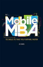 The Mobile MBA : 112 Skills to Take You Further, Faster - Jo Owen