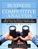 Business and Competitive Analysis : Effective Application of New and Classic Methods - Craig S. Fleisher