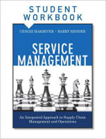 Service Management, Student Workbook : An Integrated Approach to Supply Chain Management and Operations - Cengiz Haksever