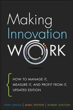 Making Innovation Work : How to Manage it, Measure it, and Profit from it - Tony Davila