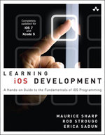 Learning IOS Development : A Hands-On Guide to the Fundamentals of IOS Programming - Maurice Sharp