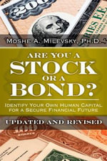 Are You a Stock or a Bond? : Identify Your Own Human Capital for a Secure Financial Future - Moshe A. Milevsky