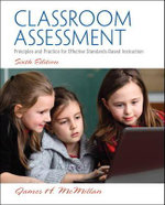Classroom Assessment : Principles and Practice for Effective Standards-Based Instruction - James H. McMillan