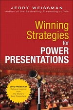 Winning Strategies for Power Presentations : Jerry Weissman Delivers Lessons from the World's Best Presenters - Jerry Weissman