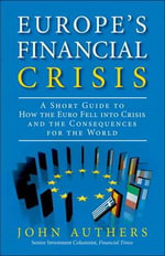 The European Financial Crisis : Why the Fate of the Euro Matters and What's at Stake - John Authers