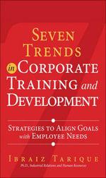 Seven Trends in Corporate Training and Development : Strategies to Align Goals with Employee Needs - Ibraiz Tarique