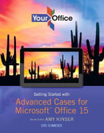 Your Office : Getting Started with Advanced Cases for Microsoft Office 2013 with Access Card - Amy S Kinser