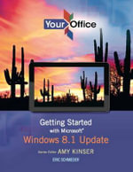 Your Office : Getting Started with Microsoft Windows 8.1 Update - Amy S. Kinser