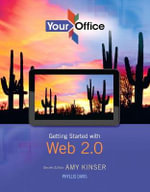 Your Office : Getting Started with Web 2.0 - Amy S Kinser