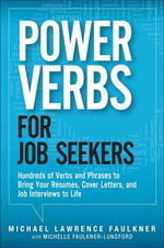 Power Verbs for Job Seekers : Hundreds of Verbs and Phrases to Bring Your Resumes, Cover Letters, and Job Interviews to Life - Michael Faulkner