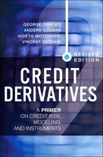 Credit Derivatives : A Primer on Credit Risk, Modeling, and Instruments - George K. Chacko