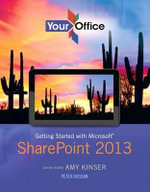 Your Office : Getting Started with Microsoft Sharepoint 2013 - Amy S Kinser