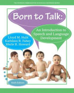 Born to Talk : An Introduction to Speech and Language Development - Lloyd M. Hulit