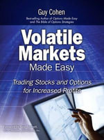 Volatile Markets Made Easy : Trading Stocks and Options for Increased Profits - Guy Cohen