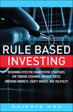 Rule Based Investing : Designing Effective Quantitative Strategies for Foreign Exchange, Interest Rates, Emerging Markets, Equity Indices, and Volatili - Chiente Hsu
