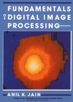 Fundamentals of Digital Image Processing : Prentice Hall Information and System Sciences Series - Anil K. Jain