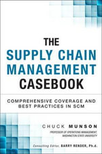 The Supply Chain Management Casebook : Comprehensive Coverage and Best Practices in SCM - Chuck Munson