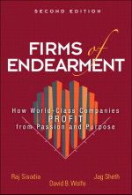 Firms of Endearment : How World-Class Companies Profit from Passion and Purpose, 2/e - Rajendra S. Sisodia