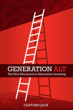 Generation Alt : The New Movement in Alternative Investing - Clifford Jack