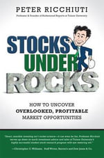 Stocks Under Rocks : How to Uncover Overlooked, Profitable Market Opportunities - Peter F. Ricchiuti