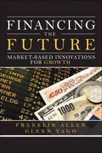 Financing the Future : Market-Based Innovations for Growth - Franklin Allen