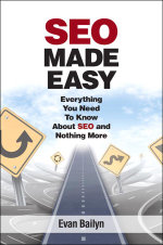 Seo Made Easy : Everything You Need to Know about Seo and Nothing More - Evan Bailyn