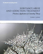 Substance Abuse and Addiction Treatment with Access Code : Practical Application of Counseling Theory - Todd F Lewis