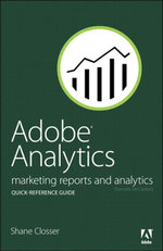 Adobe Analytics Quick-Reference Guide : Market Reports and Analytics (formerly SiteCatalyst) - Shane Closser