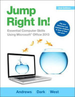 Jump Right In : Essential Computer Skills Using Microsoft Office 2013 - Jean Andrews