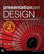 Presentation Zen Design : Simple Design Principles and Techniques to Enhance Your Presentations - Garr Reynolds