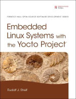 Embedded Linux Systems with the Yocto Project : Prentice Hall Open Source Software Development - Rudolf J. Streif