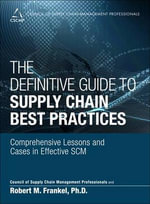 The Definitive Guide to Supply Chain Best Practices : Comprehensive Lessons and Cases in Effective SCM - Council of Supply Chain Management Professionals (CSCMP)