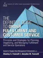 The Definitive Guide to Order Fulfillment and Customer Service : Principles and Strategies for Planning, Organizing, and Managing Fulfillment and Service Operations - Council of Supply Chain Management Professionals (CSCMP)