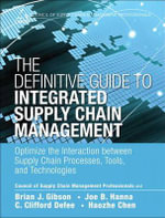 The Definitive Guide to Integrated Supply Chain Management : Optimize the Interaction Between Supply Chain Processes, Tools, and Technologies - Council of Supply Chain Management Professionals (CSCMP)