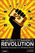 The Mobile Commerce Revolution : Business Success in a Wireless World - Tim Hayden