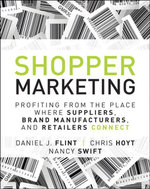 Shopper Marketing : Profiting from the Place Where Suppliers, Brand Manufacturers, and Retailers Connect - Daniel J. Flint