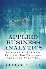 Applied Business Analytics : Integrating Business Process, Big Data, and Advanced Analytics - Nathaniel Lin