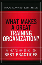 What Makes a Great Training Organization? : A Handbook of Best Practices - Doug Harward